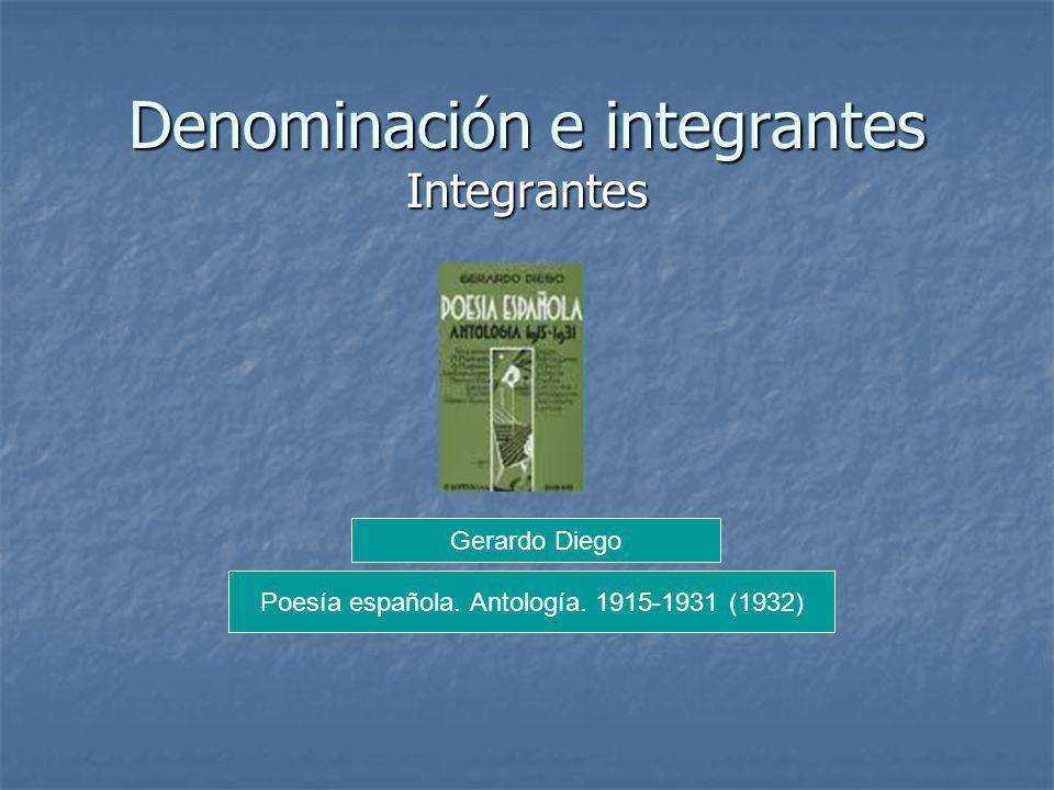 Denominación e integrantes Integrantes Poesía española. Antología. 1915-1931 (1932) Gerardo Diego