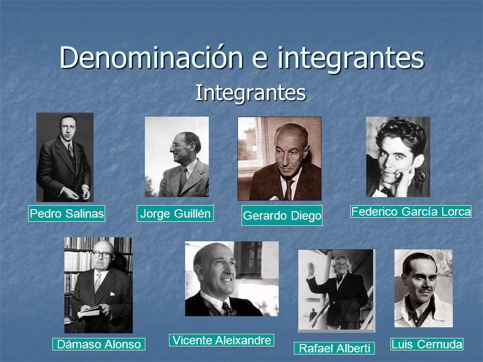 Denominación e integrantes Integrantes Pedro Salinas Gerardo Diego Federico García Lorca Vicente Aleixandre Rafael Alberti Luis Cernuda Jorge Guillén