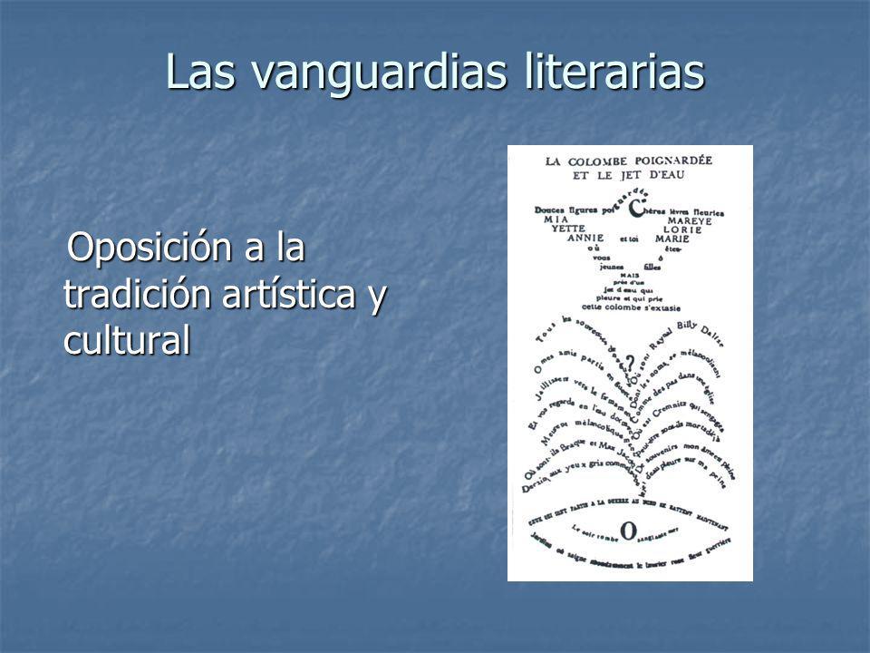 Las vanguardias literarias Oposición a la tradición artística y cultural Oposición a la tradición artística y cultural