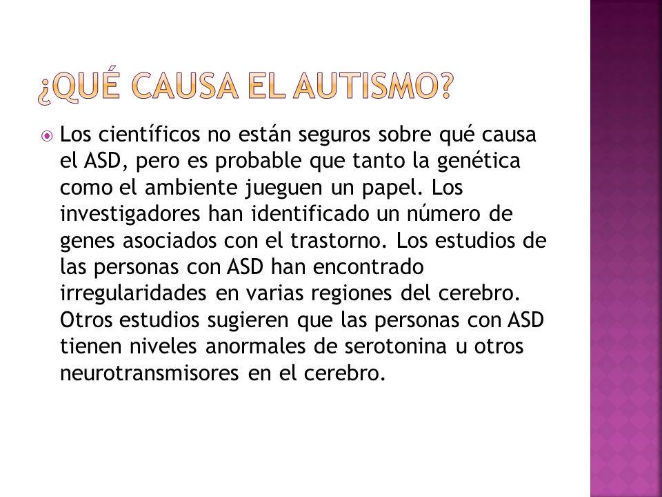 Los científicos no están seguros sobre qué causa el ASD, pero es probable que tanto la genética como el ambiente jueguen un papel.