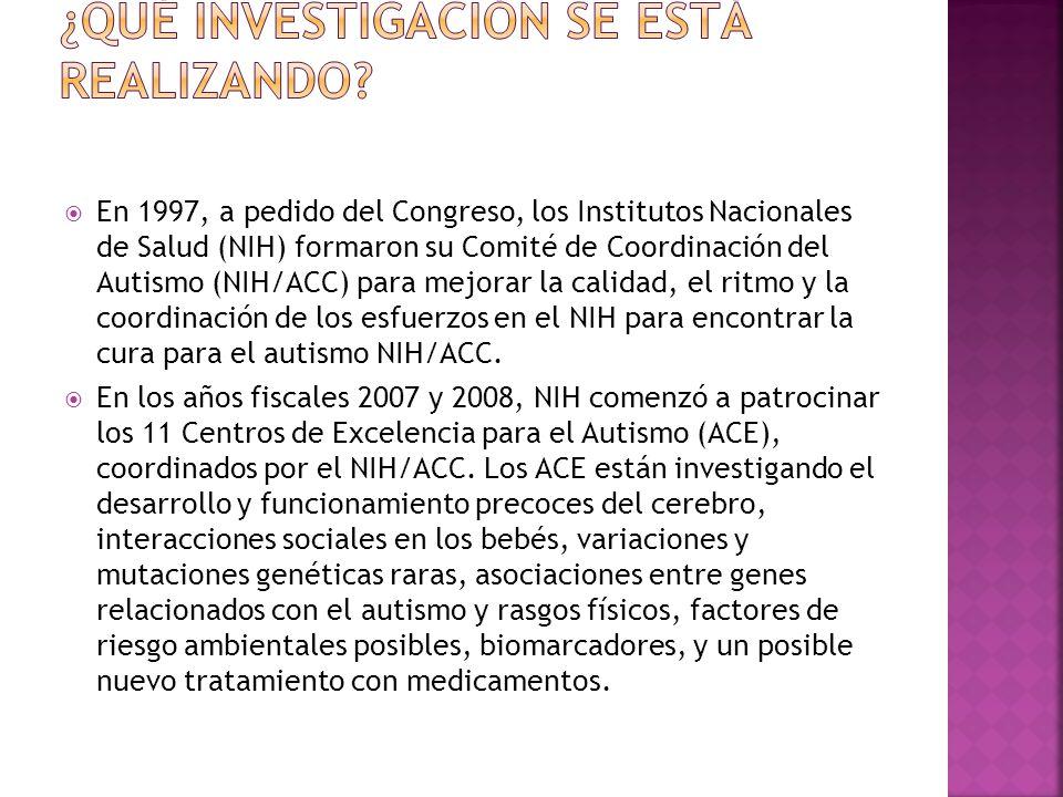 En 1997, a pedido del Congreso, los Institutos Nacionales de Salud (NIH) formaron su Comité de Coordinación del Autismo (NIH/ACC) para mejorar la calidad, el ritmo y la coordinación de los esfuerzos en el NIH para encontrar la cura para el autismo NIH/ACC.