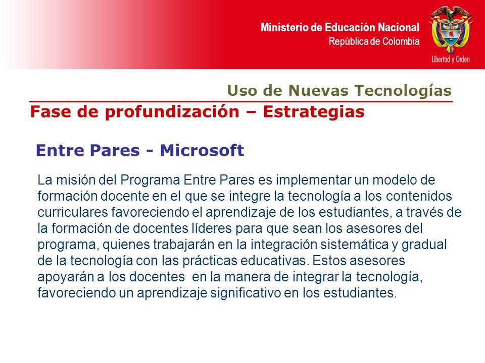 Ministerio de Educación Nacional República de Colombia Fase de profundización – Estrategias Entre Pares - Microsoft Uso de Nuevas Tecnologías La misió