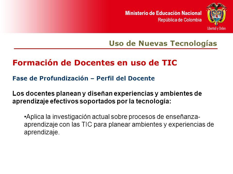 Ministerio de Educación Nacional República de Colombia Formación de Docentes en uso de TIC Uso de Nuevas Tecnologías Fase de Profundización – Perfil d