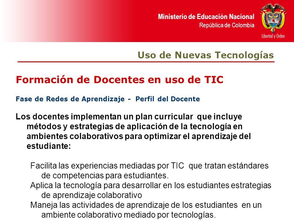 Ministerio de Educación Nacional República de Colombia Formación de Docentes en uso de TIC Uso de Nuevas Tecnologías Fase de Redes de Aprendizaje - Pe