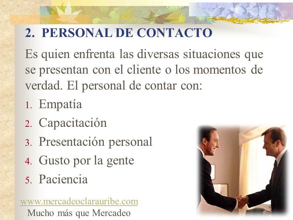 2. PERSONAL DE CONTACTO Es quien enfrenta las diversas situaciones que se presentan con el cliente o los momentos de verdad. El personal de contar con