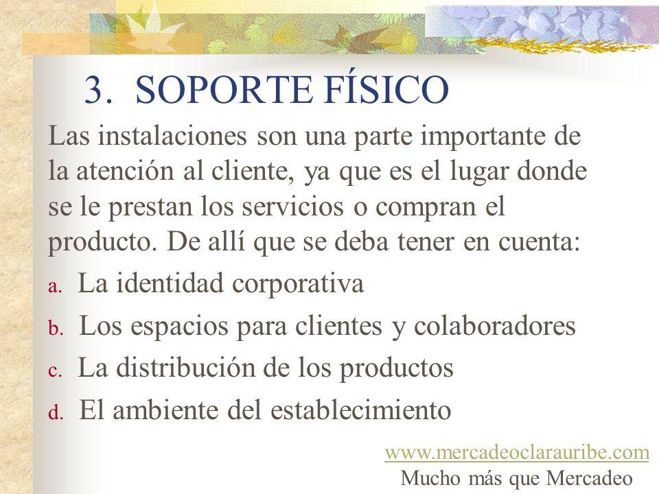 3. SOPORTE FÍSICO Las instalaciones son una parte importante de la atención al cliente, ya que es el lugar donde se le prestan los servicios o compran