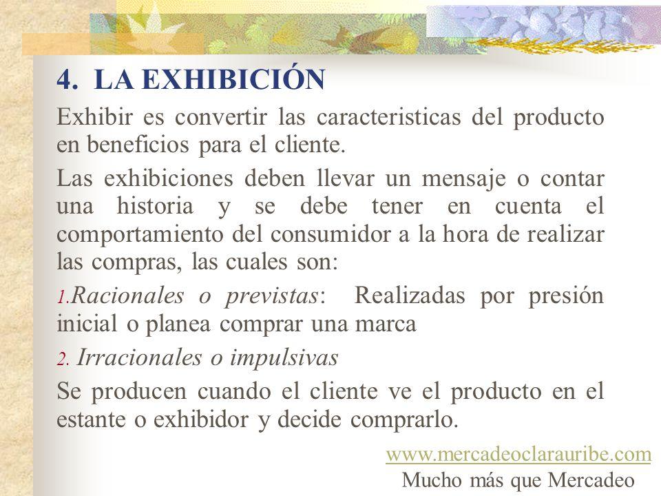 4. LA EXHIBICIÓN Exhibir es convertir las caracteristicas del producto en beneficios para el cliente. Las exhibiciones deben llevar un mensaje o conta