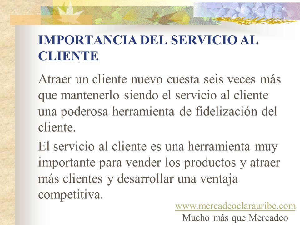 IMPORTANCIA DEL SERVICIO AL CLIENTE Atraer un cliente nuevo cuesta seis veces más que mantenerlo siendo el servicio al cliente una poderosa herramient