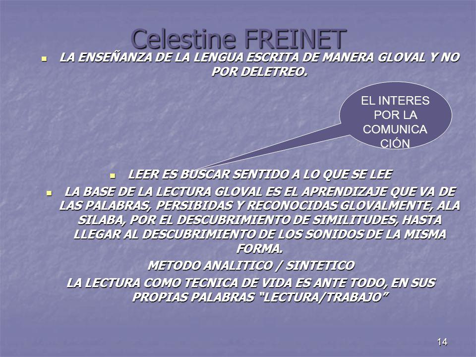 14 Celestine FREINET LA ENSEÑANZA DE LA LENGUA ESCRITA DE MANERA GLOVAL Y NO POR DELETREO. LA ENSEÑANZA DE LA LENGUA ESCRITA DE MANERA GLOVAL Y NO POR