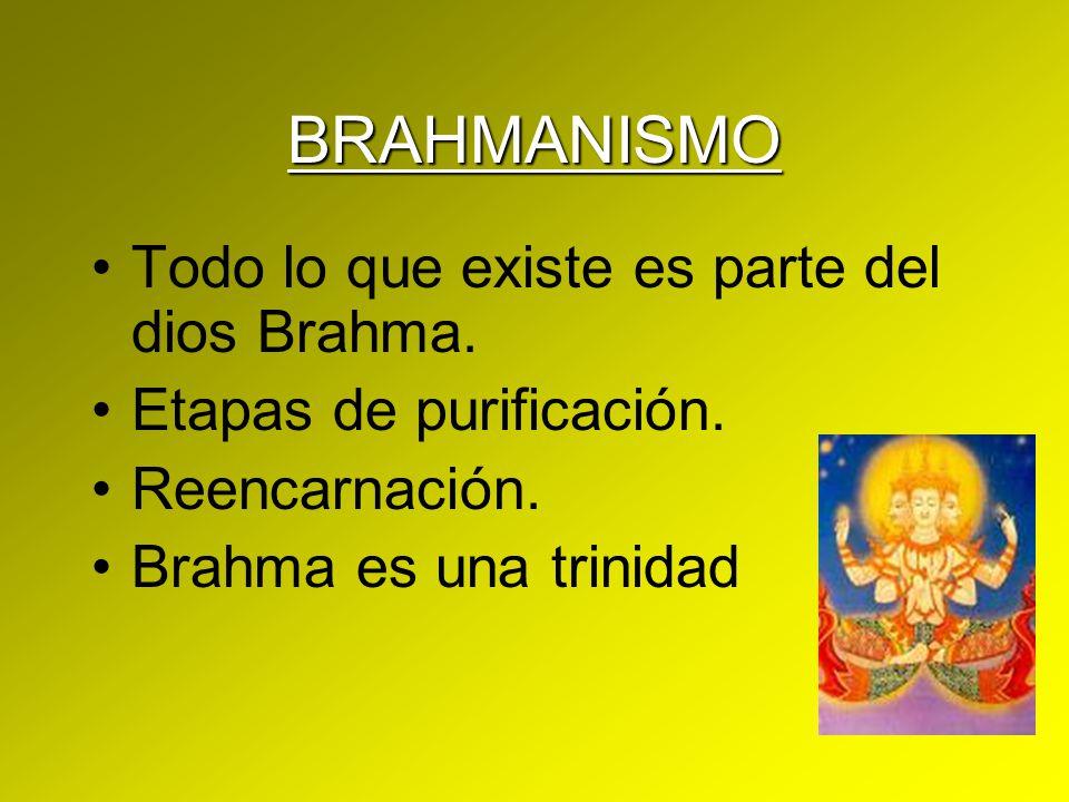 BRAHMANISMO Todo lo que existe es parte del dios Brahma. Etapas de purificación. Reencarnación. Brahma es una trinidad