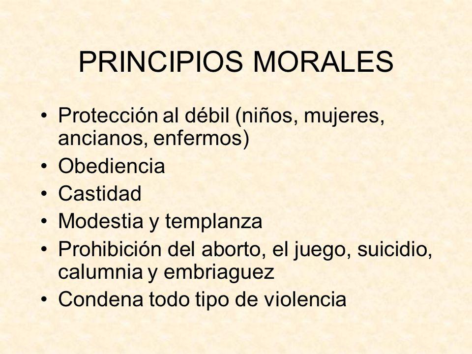 PRINCIPIOS MORALES Protección al débil (niños, mujeres, ancianos, enfermos) Obediencia Castidad Modestia y templanza Prohibición del aborto, el juego,
