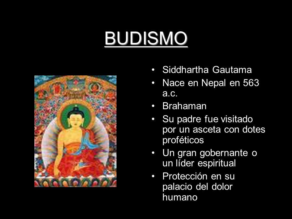 BUDISMO Siddhartha Gautama Nace en Nepal en 563 a.c. Brahaman Su padre fue visitado por un asceta con dotes proféticos Un gran gobernante o un líder e