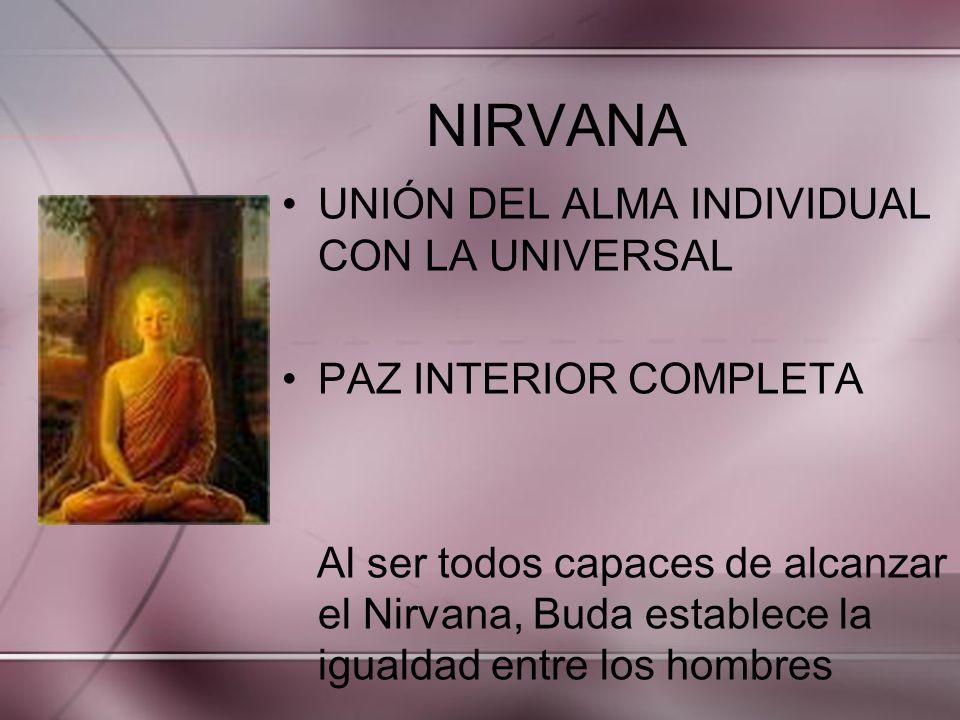 UNIÓN DEL ALMA INDIVIDUAL CON LA UNIVERSAL PAZ INTERIOR COMPLETA Al ser todos capaces de alcanzar el Nirvana, Buda establece la igualdad entre los hom