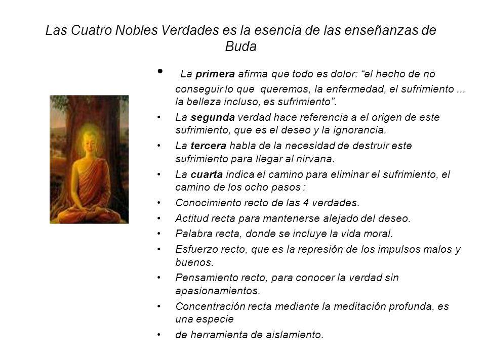Las Cuatro Nobles Verdades es la esencia de las enseñanzas de Buda La primera afirma que todo es dolor: el hecho de no conseguir lo que queremos, la e