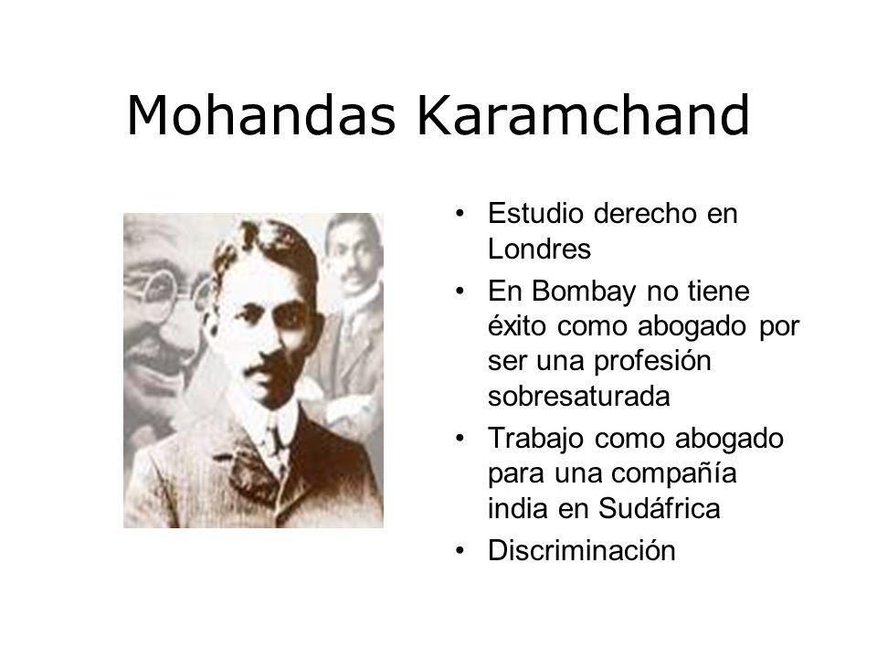 Mohandas Karamchand Estudio derecho en Londres En Bombay no tiene éxito como abogado por ser una profesión sobresaturada Trabajo como abogado para una