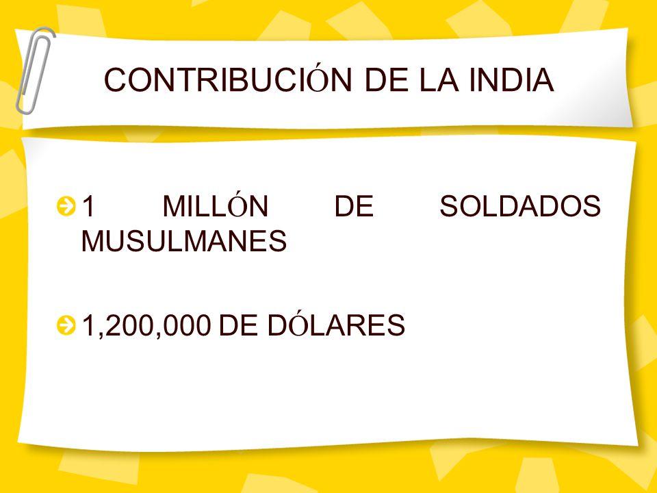 CONTRIBUCI Ó N DE LA INDIA 1 MILL Ó N DE SOLDADOS MUSULMANES 1,200,000 DE D Ó LARES