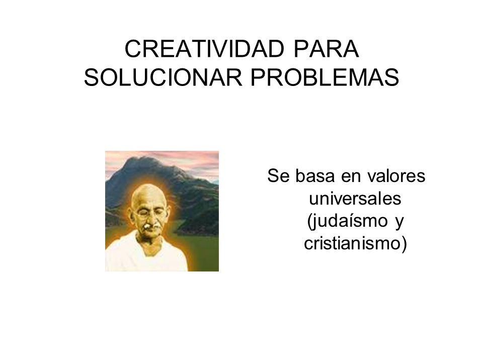 CREATIVIDAD PARA SOLUCIONAR PROBLEMAS Se basa en valores universales (judaísmo y cristianismo)