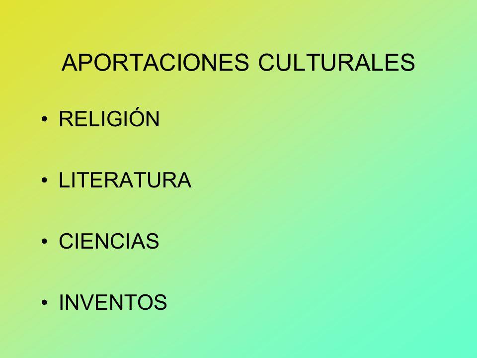 APORTACIONES CULTURALES RELIGIÓN LITERATURA CIENCIAS INVENTOS