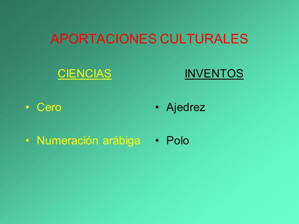 APORTACIONES CULTURALES CIENCIAS Cero Numeración arábiga INVENTOS Ajedrez Polo