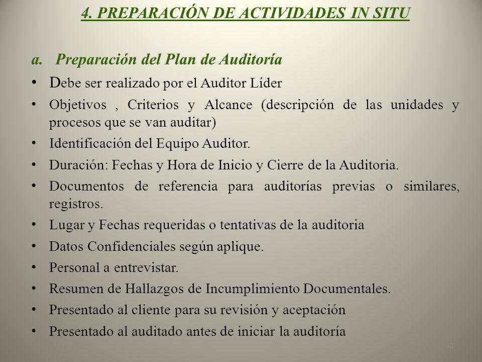 4. PREPARACIÓN DE ACTIVIDADES IN SITU a.Preparación del Plan de Auditoría D ebe ser realizado por el Auditor Líder Objetivos, Criterios y Alcance (des