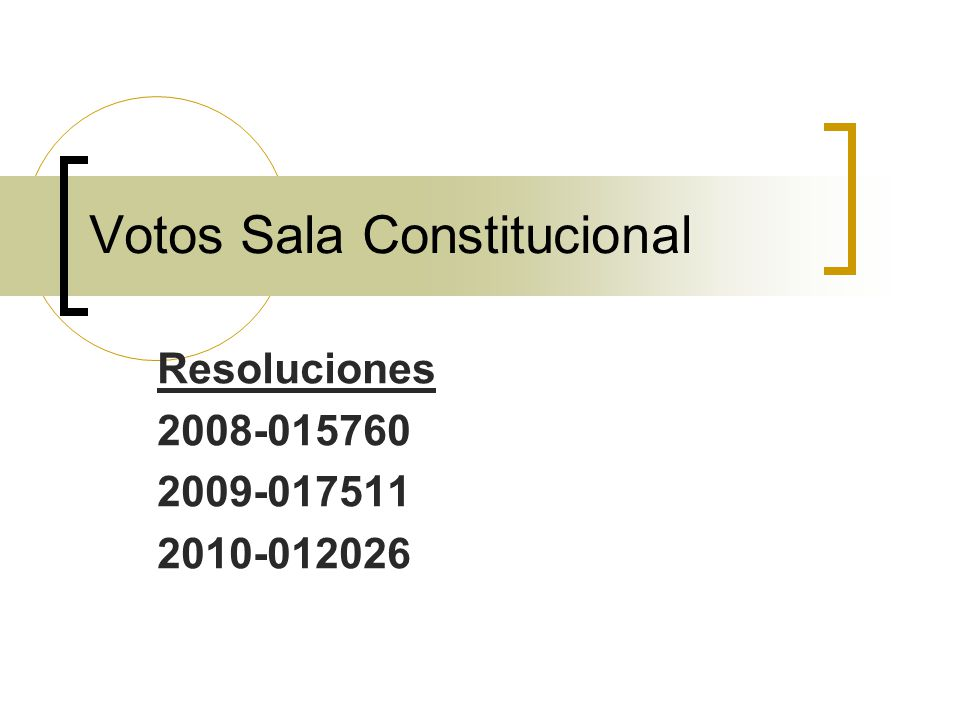 Votos Sala Constitucional Resoluciones 2008-015760 2009-017511 2010-012026