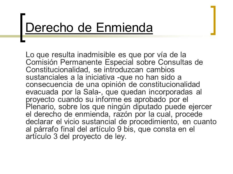 Derecho de Enmienda Lo que resulta inadmisible es que por vía de la Comisión Permanente Especial sobre Consultas de Constitucionalidad, se introduzcan