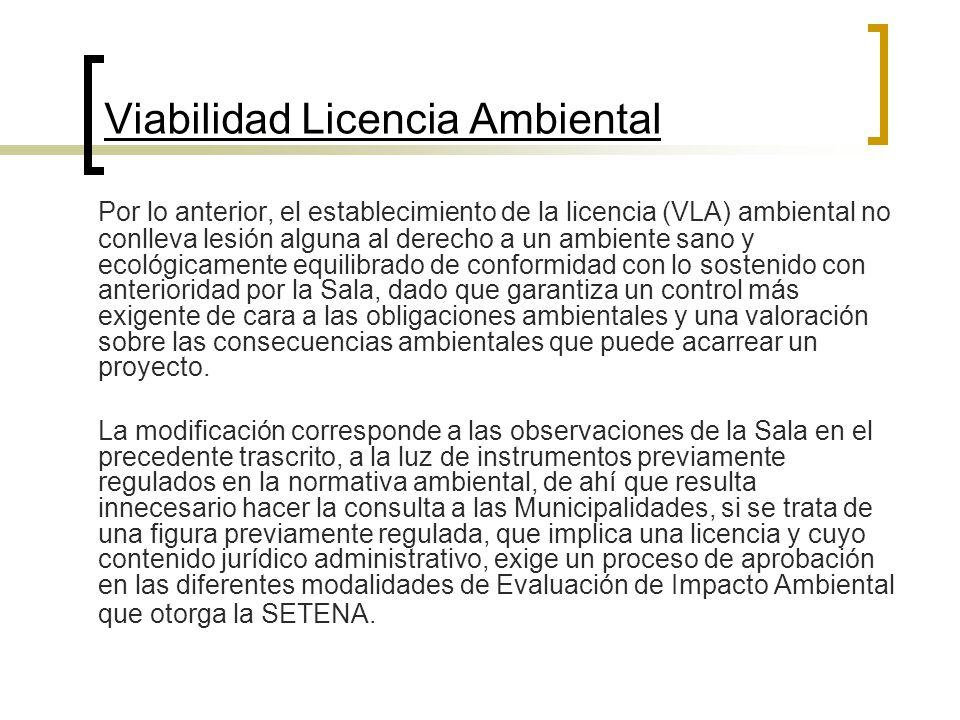 Viabilidad Licencia Ambiental Por lo anterior, el establecimiento de la licencia (VLA) ambiental no conlleva lesión alguna al derecho a un ambiente sa