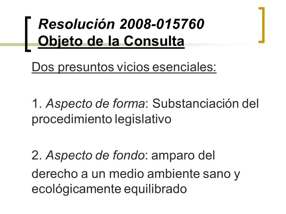 Resolución 2008-015760 Objeto de la Consulta Dos presuntos vicios esenciales: 1. Aspecto de forma: Substanciación del procedimiento legislativo 2. Asp