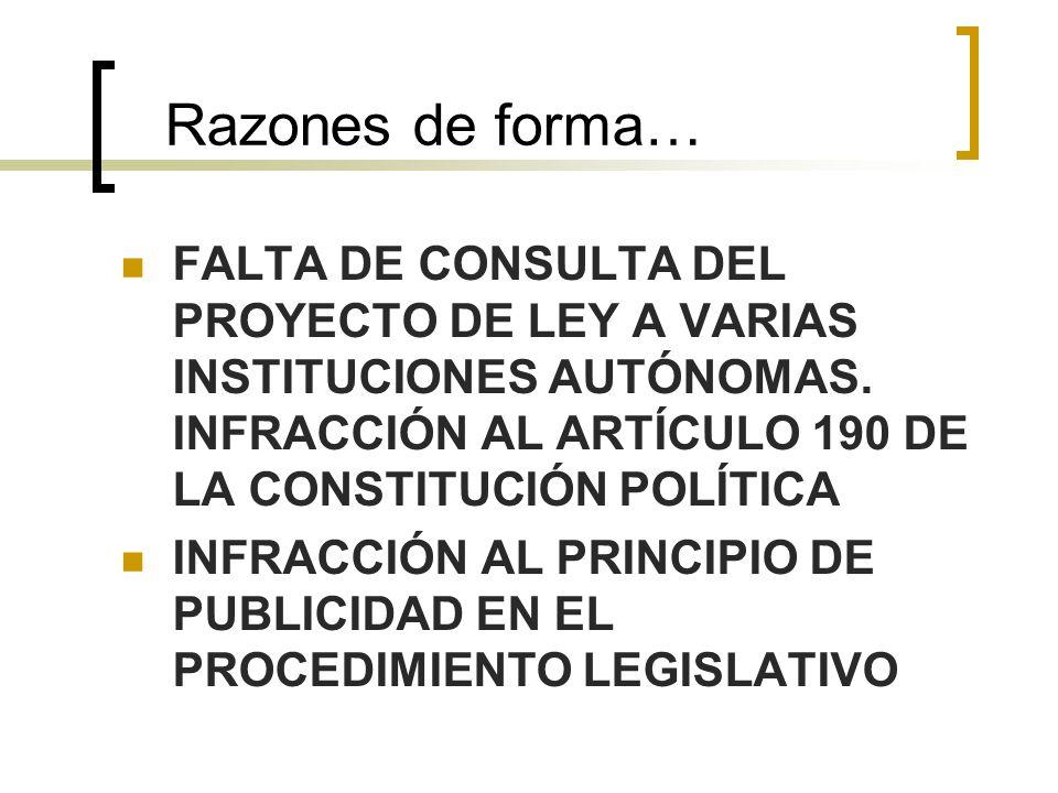 Razones de forma… FALTA DE CONSULTA DEL PROYECTO DE LEY A VARIAS INSTITUCIONES AUTÓNOMAS. INFRACCIÓN AL ARTÍCULO 190 DE LA CONSTITUCIÓN POLÍTICA INFRA