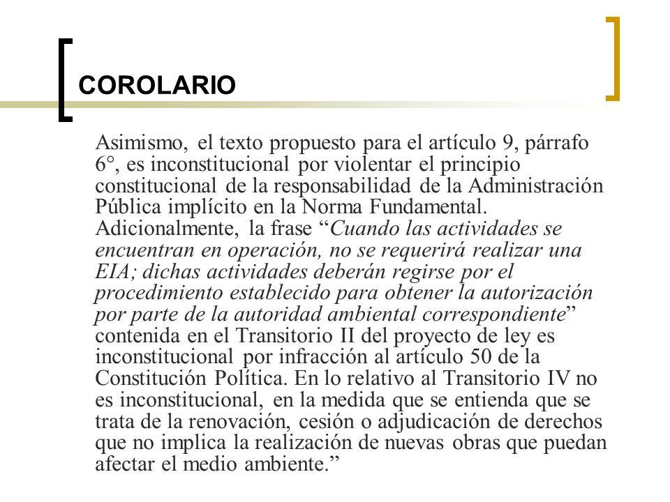 COROLARIO Asimismo, el texto propuesto para el artículo 9, párrafo 6°, es inconstitucional por violentar el principio constitucional de la responsabilidad de la Administración Pública implícito en la Norma Fundamental.