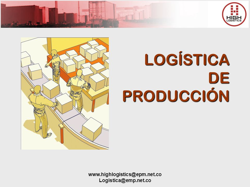 www.highlogistics@epm.net.co Logistica@emp.net.co Nuevas Estrategias, Métodos y Técnicas TQM JUST IN TIME MRP II DRP RE- INGENIERIA OUT- SOURCING BENCH- MARKING ECR