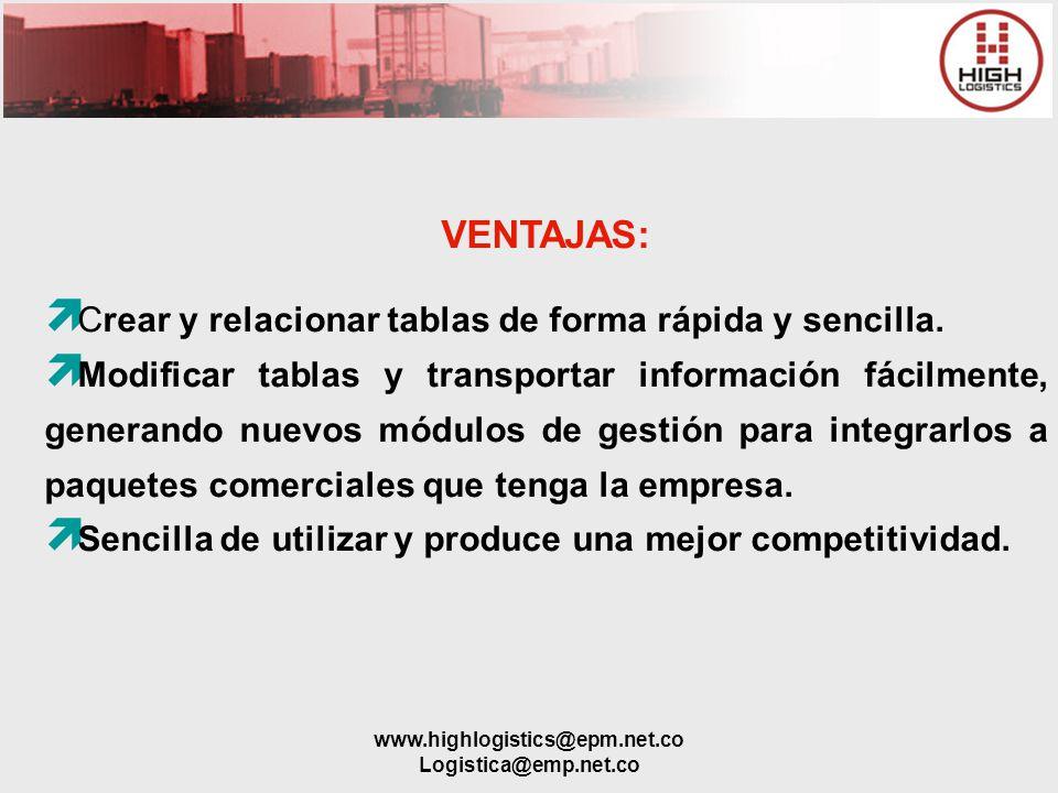 www.highlogistics@epm.net.co Logistica@emp.net.co VENTAJAS: ì Crear y relacionar tablas de forma rápida y sencilla. ì Modificar tablas y transportar i