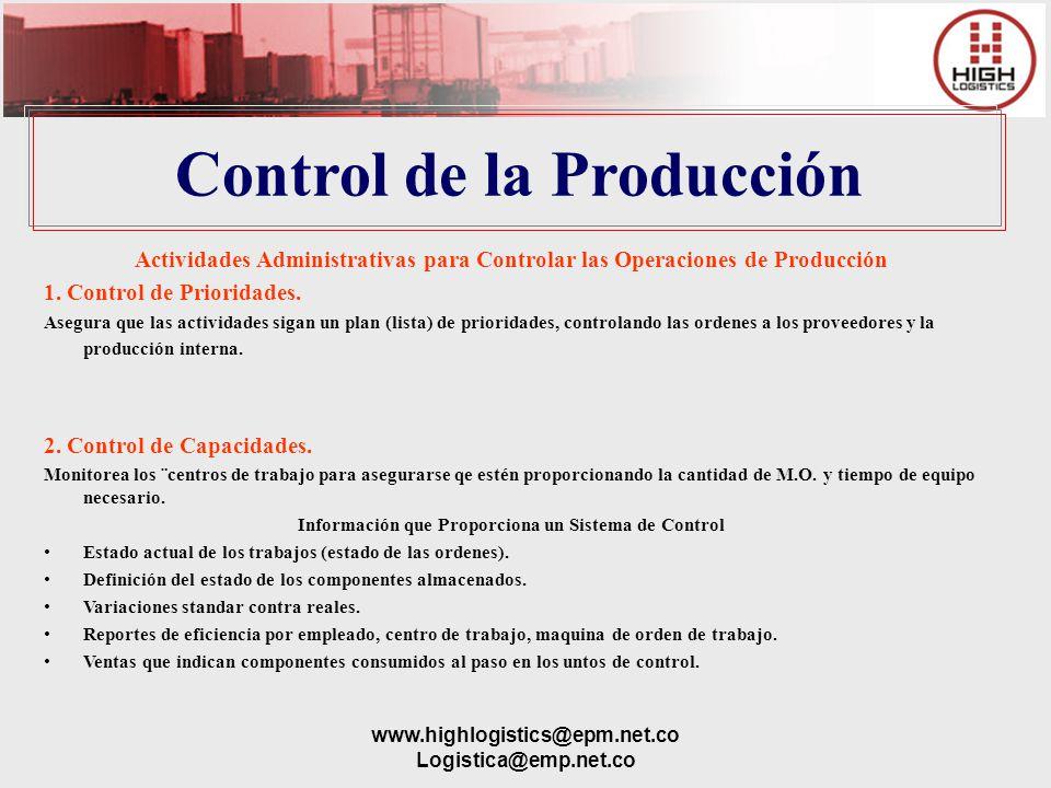 www.highlogistics@epm.net.co Logistica@emp.net.co Control de la Producción Actividades Administrativas para Controlar las Operaciones de Producción 1.