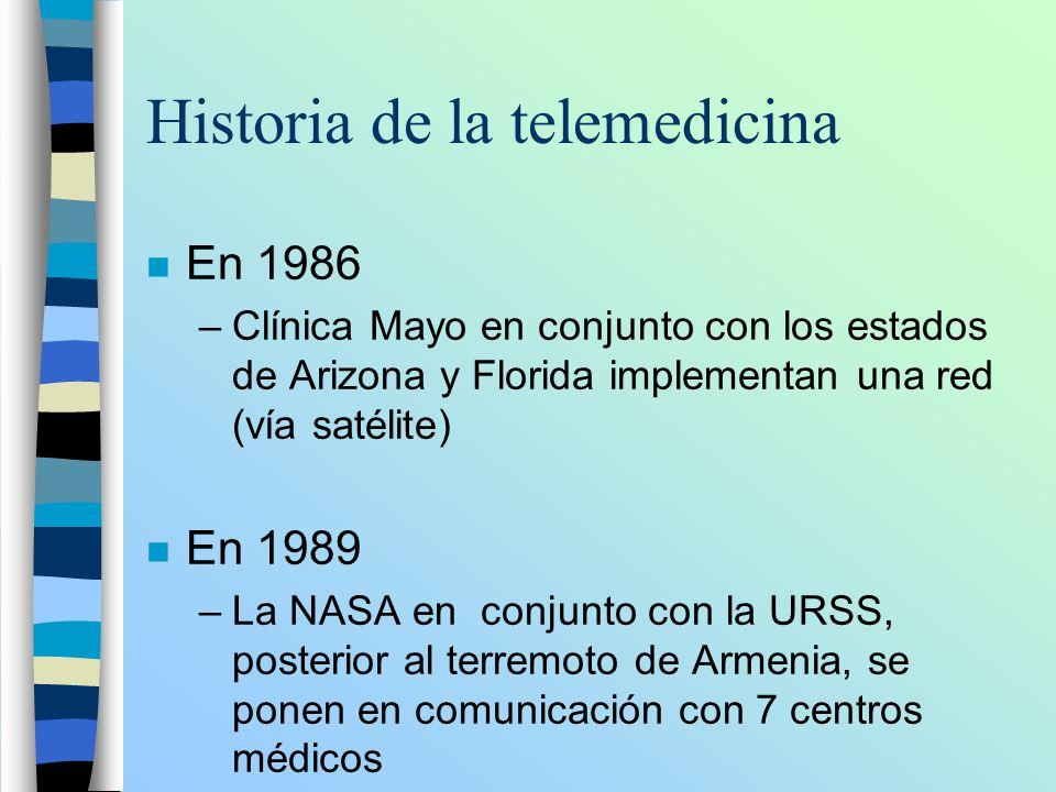 Historia de la telemedicina n En 1986 –Clínica Mayo en conjunto con los estados de Arizona y Florida implementan una red (vía satélite) n En 1989 –La