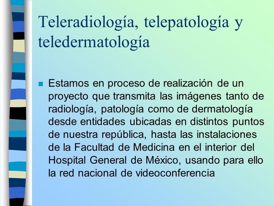 Teleradiología, telepatología y teledermatología n Estamos en proceso de realización de un proyecto que transmita las imágenes tanto de radiología, pa