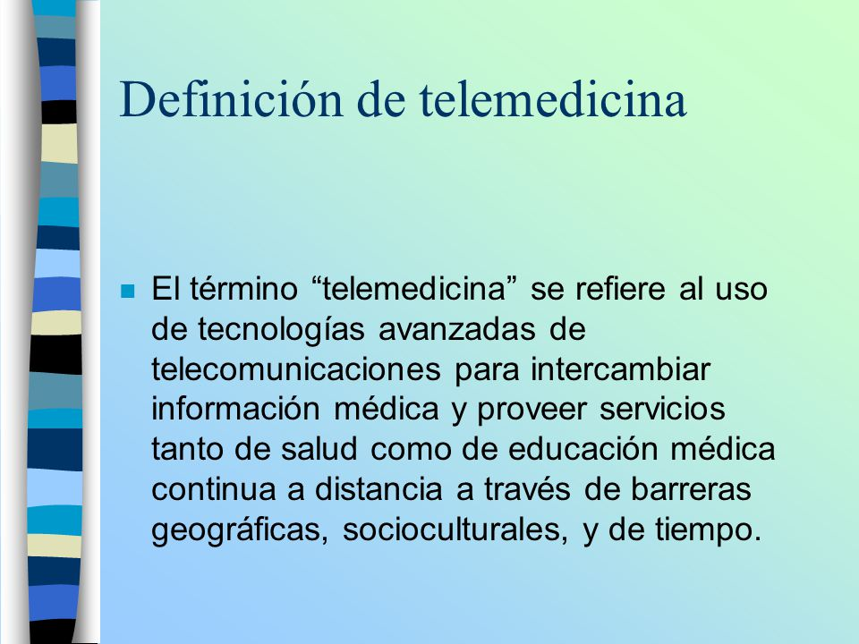 Definición de telemedicina n El término telemedicina se refiere al uso de tecnologías avanzadas de telecomunicaciones para intercambiar información mé