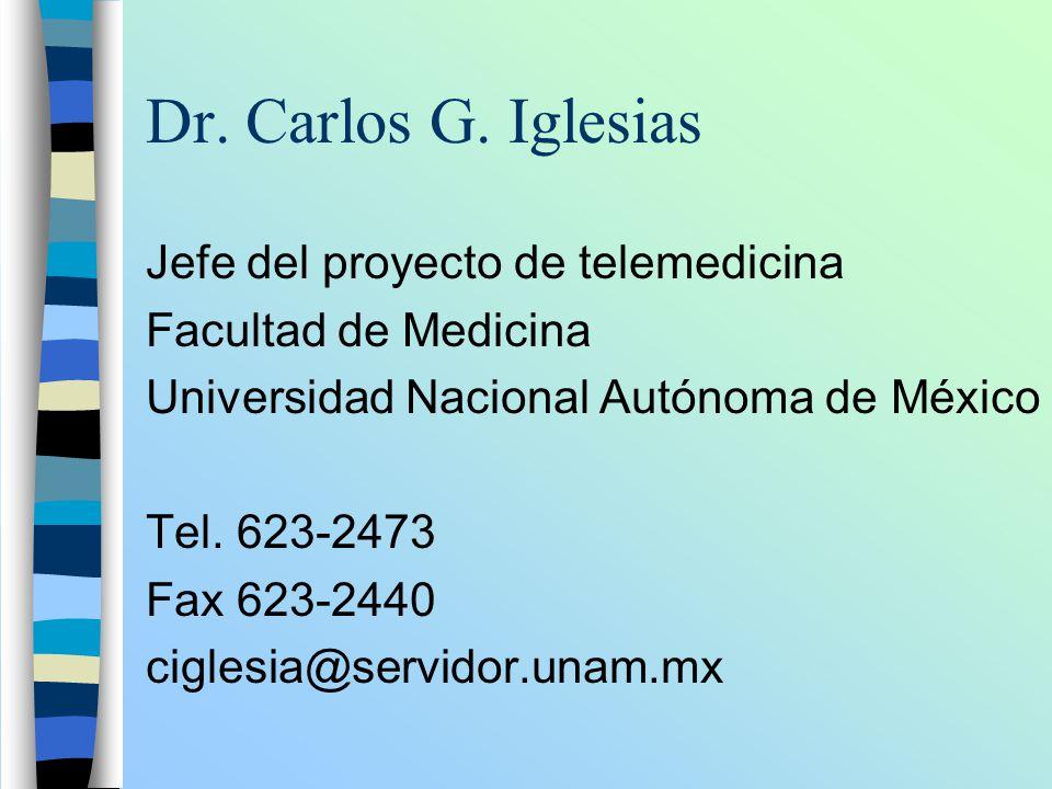 Dr. Carlos G. Iglesias Jefe del proyecto de telemedicina Facultad de Medicina Universidad Nacional Autónoma de México Tel. 623-2473 Fax 623-2440 cigle