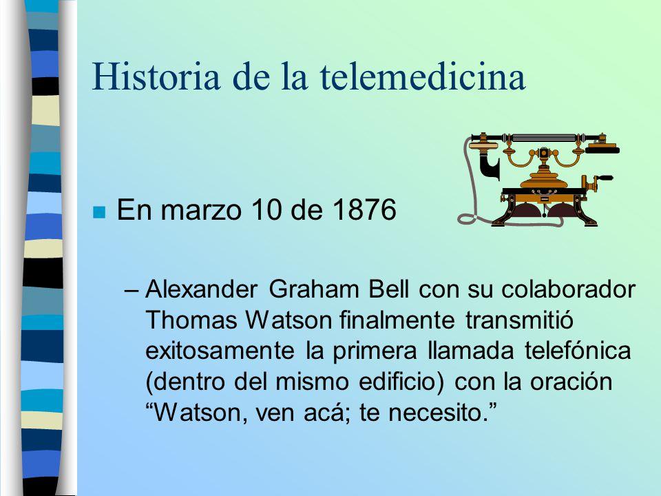 Historia de la telemedicina n En marzo 10 de 1876 –Alexander Graham Bell con su colaborador Thomas Watson finalmente transmitió exitosamente la primer