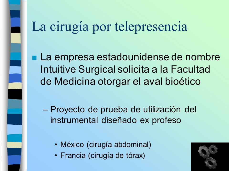 La cirugía por telepresencia n La empresa estadounidense de nombre Intuitive Surgical solicita a la Facultad de Medicina otorgar el aval bioético –Pro