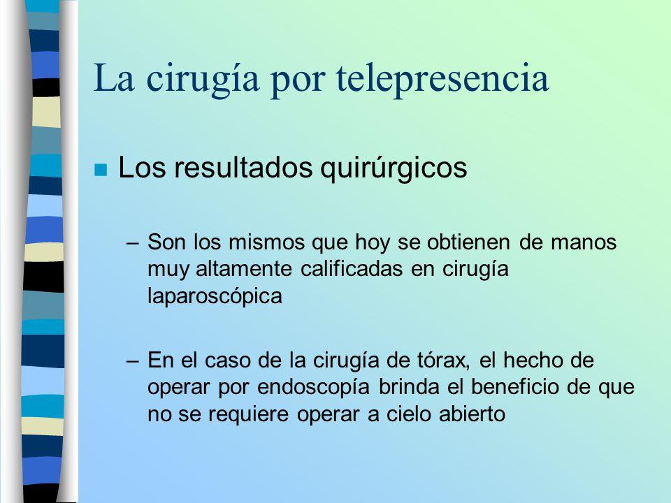 La cirugía por telepresencia n Los resultados quirúrgicos –Son los mismos que hoy se obtienen de manos muy altamente calificadas en cirugía laparoscóp