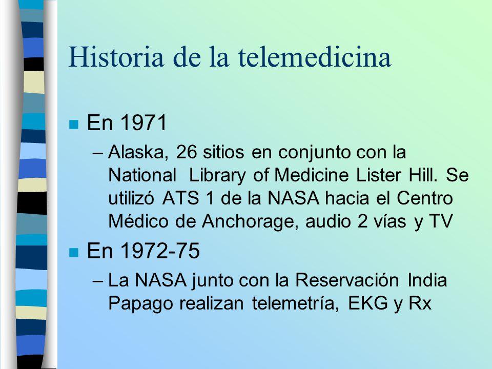 Historia de la telemedicina n En 1971 –Alaska, 26 sitios en conjunto con la National Library of Medicine Lister Hill. Se utilizó ATS 1 de la NASA haci