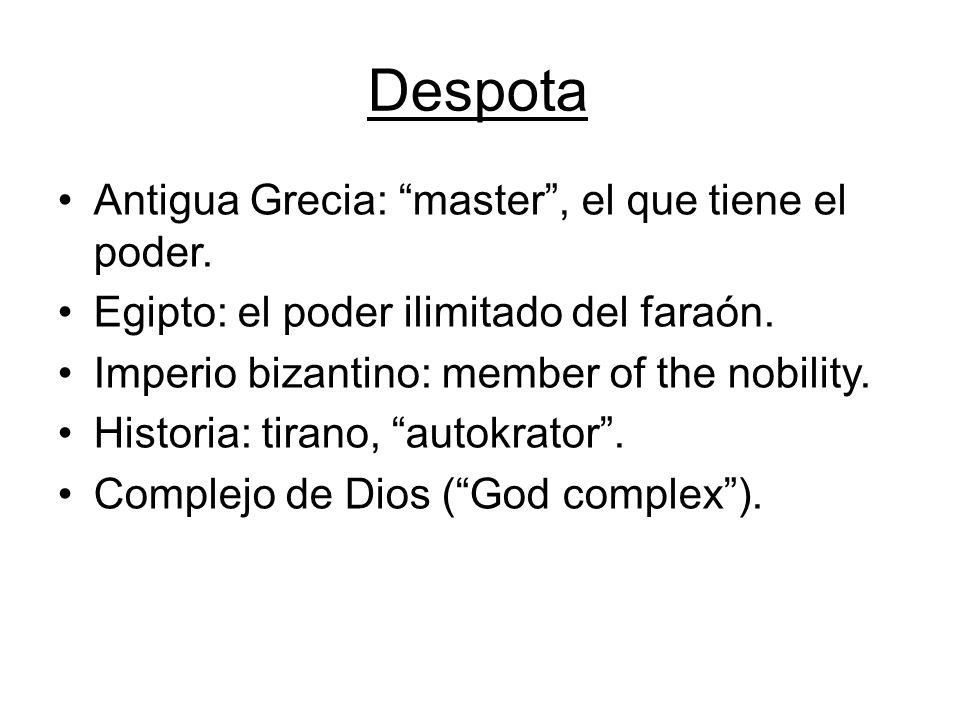 Despota Antigua Grecia: master, el que tiene el poder. Egipto: el poder ilimitado del faraón. Imperio bizantino: member of the nobility. Historia: tir