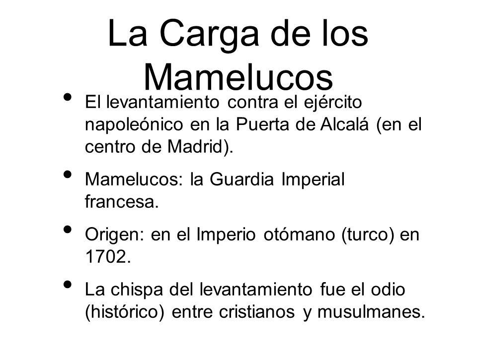 La Carga de los Mamelucos El levantamiento contra el ejército napoleónico en la Puerta de Alcalá (en el centro de Madrid). Mamelucos: la Guardia Imper
