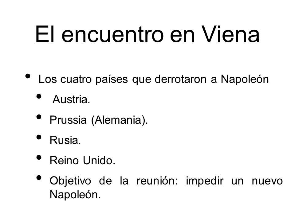 Los cuatro países que derrotaron a Napoleón Austria. Prussia (Alemania). Rusia. Reino Unido. Objetivo de la reunión: impedir un nuevo Napoleón. El enc