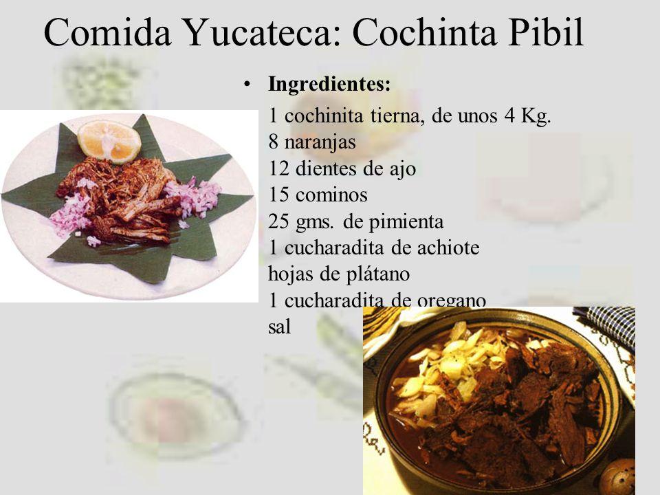 Comida Yucateca: Cochinta Pibil Ingredientes: 1 cochinita tierna, de unos 4 Kg.