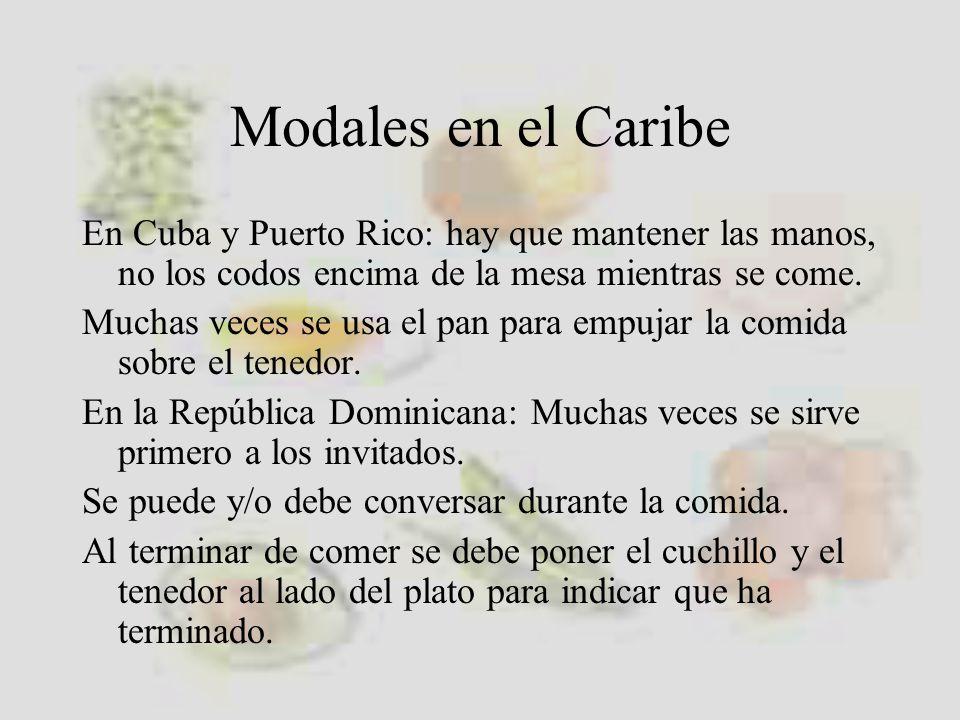 Modales en el Caribe En Cuba y Puerto Rico: hay que mantener las manos, no los codos encima de la mesa mientras se come.