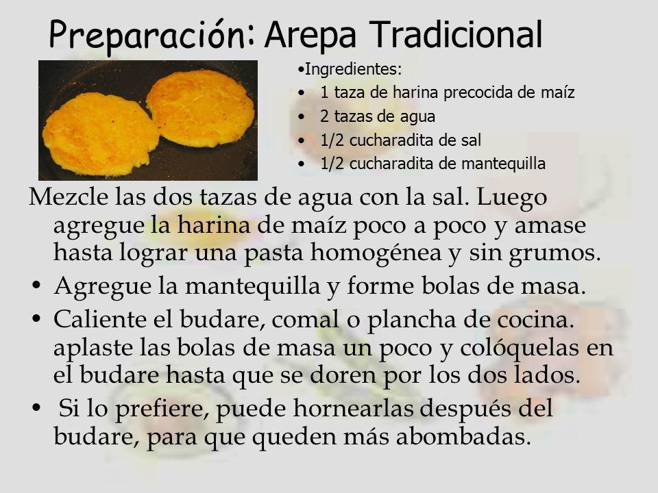 Preparación : Arepa Tradicional Mezcle las dos tazas de agua con la sal.