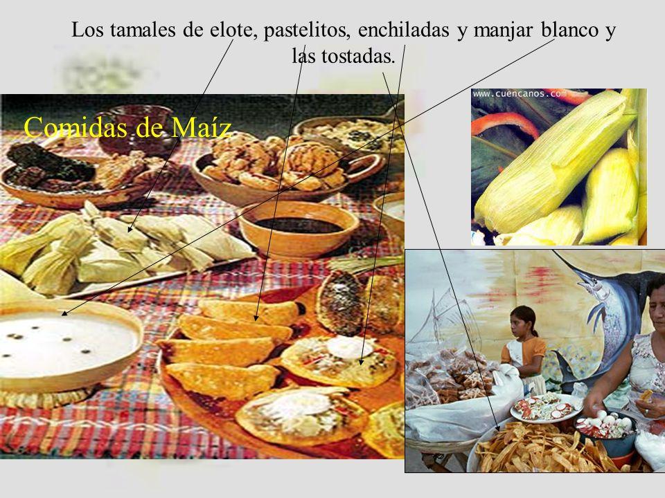 Los tamales de elote, pastelitos, enchiladas y manjar blanco y las tostadas. Comidas de Maíz