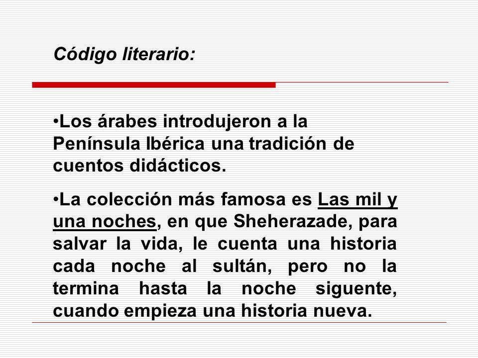 Código literario: Los árabes introdujeron a la Península Ibérica una tradición de cuentos didácticos. La colección más famosa es Las mil y una noches,