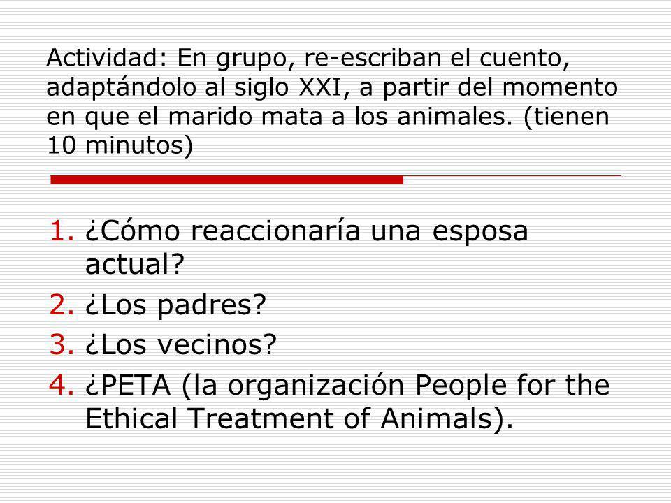 Actividad: En grupo, re-escriban el cuento, adaptándolo al siglo XXI, a partir del momento en que el marido mata a los animales. (tienen 10 minutos) 1
